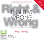 Right and Wrong : How to Decide for Yourself - Hugh Mackay