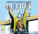 Petria Thomas : Swimming Against the Tide - Andy Shea