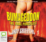 Bumageddon : The Final Pongflict : The Bum : Book 3 - Andy Griffiths