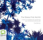 The Stress First Aid Kit : A Series of Meditations for Transforming Your Mental and Emotional State - Tricia Brennan