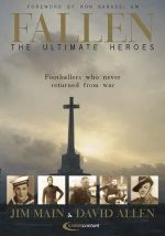 Fallen - The Ultimate Heroes : Footballers Who Never Returned from War - Jim Main