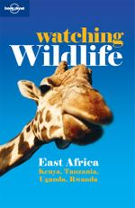 Lonely Planet Watching Wildlife : East Africa : Kenya, Tanzania, Uganda, Rwanda - Lonely Planet