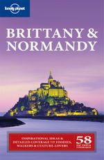 Brittany & Normandy : Lonely Planet Travel Guide - Lonely Planet