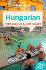 Hungarian : Lonely Planet Phrasebook & Dictionary - Lonely Planet