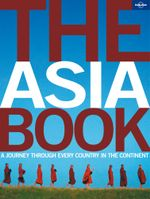 Lonely Planet : The Asia Book : A Journey Through Every Country in the Continent - Lonely Planet