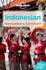 Indonesian : Lonely Planet Phrasebook & Dictionary - Lonely Planet