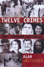 12 Crimes That Shocked the Nation - Alan J. Whiticker