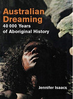 Australian Dreaming : 40,000 Years of Aboriginal History - Jennifer Isaacs