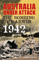 Australia Under Attack : The Bombing of Darwin - 1942 - Douglas Lockwood