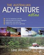 Adventure Atlas of Australia - Lee Atkinson