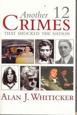 Another 12 Crimes That Shocked the Nation - Alan J. Whiticker