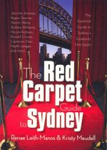 The Red Carpet Guide to Sydney : The Essential Guide to Sydney's Hot Spots - Renae Leith-Manos