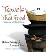 Travels with Thai Food : The Best of Spirit House - Helen Brierty