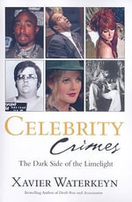 Celebrity Crimes : The Dark Side of the Limelight - Xavier Waterkeyn