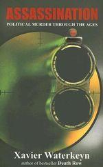 Assassinations : A History of Political Murder - Xavier Waterkeyn