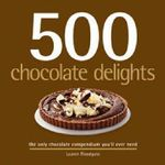500 Chocolate Delights :  Be bold with chocolate, with 80 sensational recip... - Lauren Floodgate