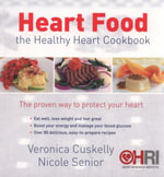 Heart Food : The Healthy Heart Cookbook : The Proven Way to Protect Your Heart - Veronica Cuskelly