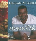 Make It Moroccan : Modern Cuisine from the Place Where the Sun Sets - M'Souli Hassan