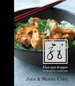 Blue Eye Dragon : Taiwanese Cooking - Jade Chen