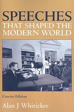 Speeches That Shaped the Modern World - Alan J. Whiticker
