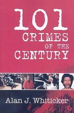 101 Crimes of the Century - Alan J. Whiticker
