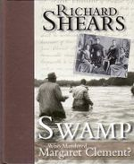 Swamp : Who Killed Margaret Clement? - Richard Shears