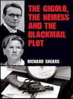 The Gigolo, the Heiress and the Blackmail Plot : Tales of a Foreign Correspondent - Richard Shears