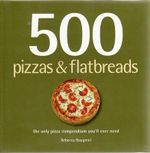 500 Pizzas and Flatbreads - Rebecca Baugniet