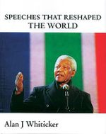 Speeches That Reshaped the World - Alan J. Whiticker