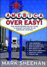 America Over Easy : The 'know-before-you-go' Guide to Making the Most of an American Vacation - Mark Sheehan