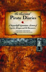 The Illustrated Pirate Diaries : a Remarkable Eyewitness Account of Captain Morgan and the Buccaneers - A. O. Exquemelin