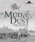 Mud And Dust : Vietnam Vehicles And Artillery In Vietnam :  Vietnam Vehicles And Artillery In Vietnam - Michael K Cecil