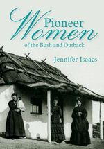 Pioneer Women of the Bush and Outback : An Apprentice's Story - Jennifer Isaacs