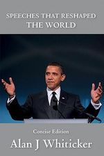 Speeches That Reshaped the World : Concise Edition - Alan J. Whiticker