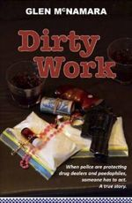 Dirty Work : A True Story - Glen McNamara