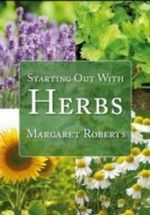 Starting Out with Herbs : Recipes for Health Wellbeing and Taste - Margaret Roberts