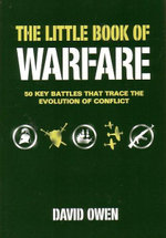 Little Book Of Warfare : 50 Key Battles That Trace the Evolution of Conflict - David Owen