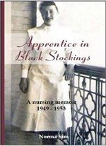Apprentice in Black Stockings : A Nursing Memoir 1949-1953 - Norma Sim