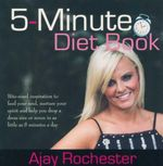 5-Minute Diet Cook Book : Bite-Sized Inspiration To Feed Your Soul, Nurture Your Spirit and Help You Drop A Dress Size Or Seven In As Little As 5 Minutes A Day - Ajay Rochester