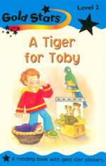 A Tiger for Toby : Gold Stars S. - Sue Graves