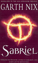 Sabriel : The Old Kingdom Chronicles 1 : THE OLD KINGDOM CHRONICLES - Garth Nix