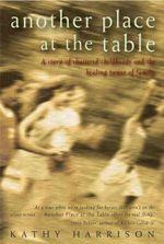 Another Place at the Table : A Story of Shattered Childhoods and the Healing Power of Family - Kathy Harrison