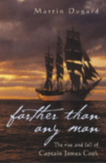 Farther Than Any Man : The Rise and Fall of Captain James Cook - Martin Dugard