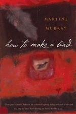 How to Make a Bird - Martine Murray