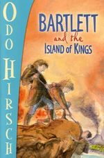 Bartlett and the Island of Kings : Bartlett Ser. - Odo Hirsch