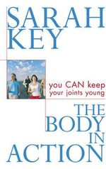 The Body in Action : You CAN keep your joints young - Sarah Key