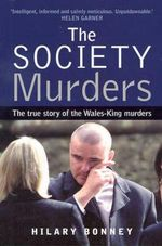 The Society Murders : The True Story of the Wales-King Murders - Hilary Bonney