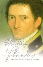 The Life of Matthew Flinders - Miriam Estensen