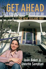 Get Ahead...Get Financially Sorted by 30 : The New Zealand Way - Annette Sampson
