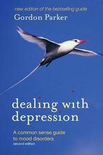 Dealing with Depression : A Common Sense Guide to Mood Disorders - Gordon Parker